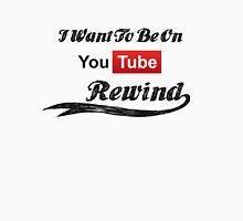 I Want To Be On YouTube Rewind Unisex T-Shirt