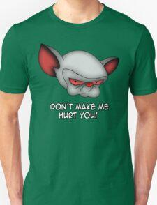 The Brain (don't make me hurt you) Unisex T-Shirt