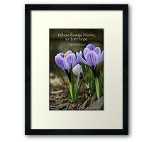 Where flowers bloom so does hope! Framed Print