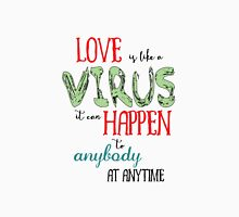 Love is like a virus quote Unisex T-Shirt