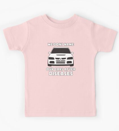 """""""We Don't Name Our Cars After Diseases"""" - Mitsubishi Evo Gag Sticker / Tee Kids Tee"""
