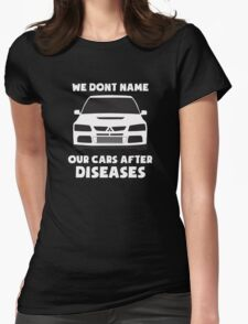 """We Don't Name Our Cars After Diseases"" - Mitsubishi Evo Gag Sticker / Tee Womens Fitted T-Shirt"