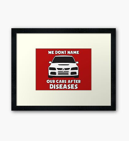 """We Don't Name Our Cars After Diseases"" - Mitsubishi Evo Gag Sticker / Tee Framed Print"