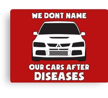 """We Don't Name Our Cars After Diseases"" - Mitsubishi Evo Gag Sticker / Tee Canvas Print"