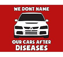 """We Don't Name Our Cars After Diseases"" - Mitsubishi Evo Gag Sticker / Tee Photographic Print"