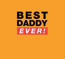 Best daddy ever Unisex T-Shirt
