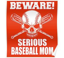 Beware! Serious baseball mom Poster
