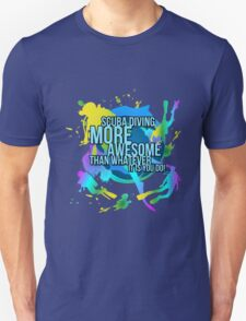 Scuba Diving T-shirt - Scuba diving more awesome than whatever it is you do! T-Shirt