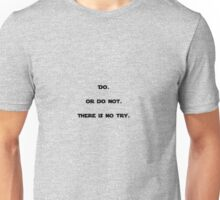 Do. Or do not. There is no try -Yoda Unisex T-Shirt