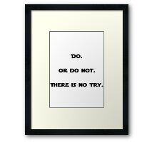 Do. Or do not. There is no try -Yoda Framed Print