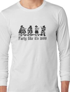 Party Like It's 1699 Long Sleeve T-Shirt