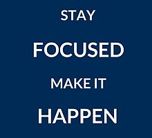 ~ STAY FOCUSED, MAKE IT HAPPEN ~ by IdeasForArtists