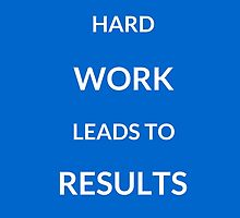 ~ HARD WORK LEADS TO RESULTS ~ by IdeasForArtists