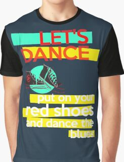"""Let's dance, put on your red shoes and dance the blues"" - David Bowie Graphic T-Shirt"