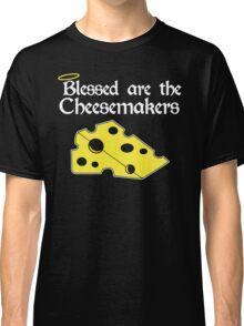 Blessed Are The Cheese Makers Classic T-Shirt