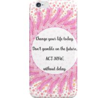 Change your life today iPhone Case/Skin