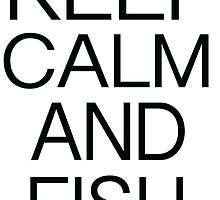KEEP CALM AND FISH ON by Michael Moriarty