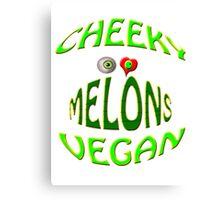 cheeky vegan ,i love melons Canvas Print