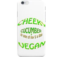 cheeky vegan , cucumber is 1 of my 5 a day iPhone Case/Skin