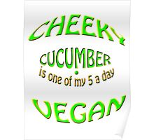 cheeky vegan , cucumber is 1 of my 5 a day Poster