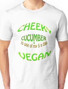 cheeky vegan , cucumber is 1 of my 5 a day Unisex T-Shirt