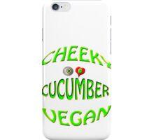 cheeky vegan , i love cucumber iPhone Case/Skin
