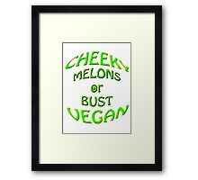 cheeky vegan , melons or bust Framed Print