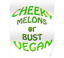 cheeky vegan , melons or bust Poster