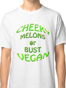 cheeky vegan , melons or bust Classic T-Shirt