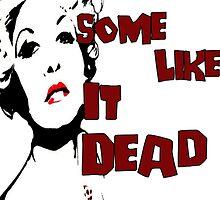 Some Like It Dead by MandaMalice