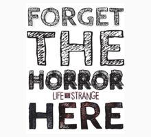LIFE is STRANGE · T-SHIRT 'forget the horror here' by wayfinder