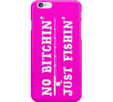 No Bitchin Just Fishin T Shirt iPhone Case/Skin
