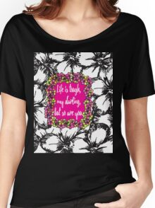"""""""Life is Tough my Darling, but so are You"""" Flowers Women's Relaxed Fit T-Shirt"""