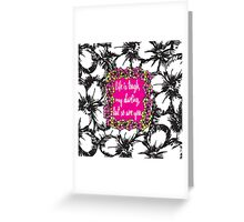 """Life is Tough my Darling, but so are You"" Flowers Greeting Card"