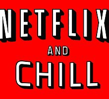 NETFLIX AND CHILL by Hello-Shop