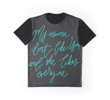 My mama don't like you Graphic T-Shirt