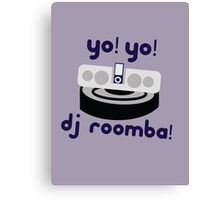 YO! YO! DJ ROOMBA Canvas Print
