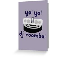 YO! YO! DJ ROOMBA Greeting Card