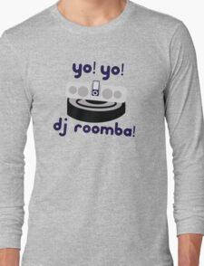 YO! YO! DJ ROOMBA Long Sleeve T-Shirt