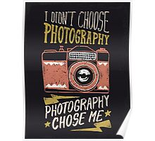 I didn't choose photography, photography chose me  Poster