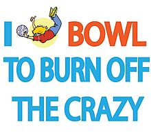 I BOWL TO BURN OFF CRAZY Photographic Print