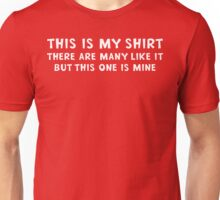 This Is My Shirt There Are Many Like It But This One Is Mine Unisex T-Shirt