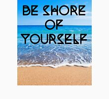 Be Shore of Yourself Unisex T-Shirt