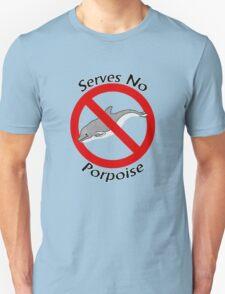 Serves No Porpoise T-Shirt
