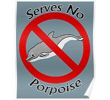 Serves No Porpoise Poster
