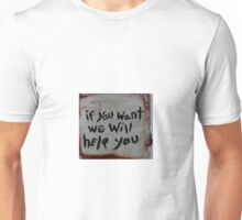 if you want we will help you Unisex T-Shirt