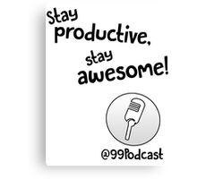 Stay Productive, Stay Awesome - 99% Perspiration Canvas Print