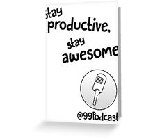 Stay Productive, Stay Awesome - 99% Perspiration Greeting Card