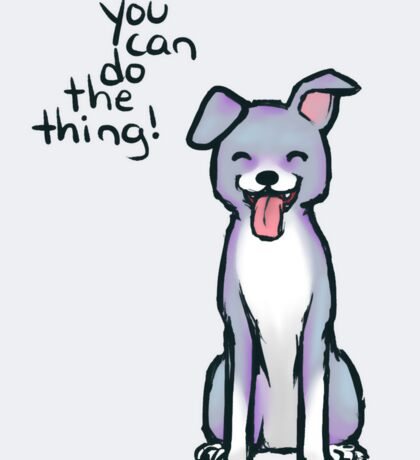 """""""You can do the thing!"""" Pup Dog Sticker"""