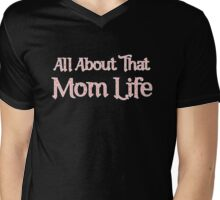 All About That Mom Life Mens V-Neck T-Shirt